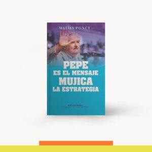 Pepe Es El Mensaje, Mujica La Estrategia